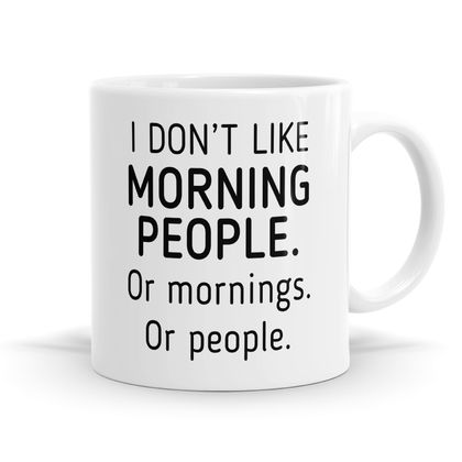 I Don't Like Morning People or Mornings or People 11oz Mug - ON SPECIAL